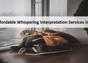Grab affordable whispering interpretation services