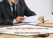 Grab legal transcription services in india for you