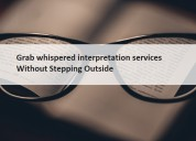 Grab whispered interpretation services without ste