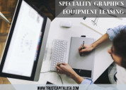 Speciality graphics equipment leasing & financing