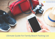 Ultimate guide for family beach packing list