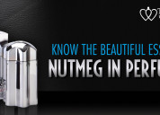 Know the beautiful essence of nutmeg in perfumery