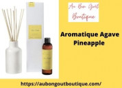Buy agave pineapple fragrance from au bon gout boutique