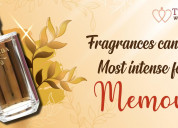 Intense fragrances are your most intense form of m